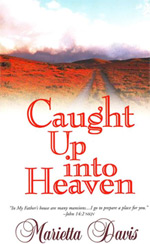Caught Up into Heaven by Marietta Davis