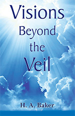 Visions Beyond the Veil by H A Baker